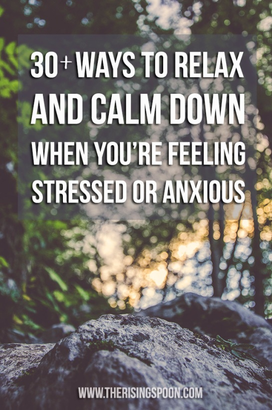 30+ Ways to Relax and Keep Calm When You're Feeling Stressed Or Anxious